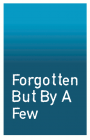 Forgotten But By A Few